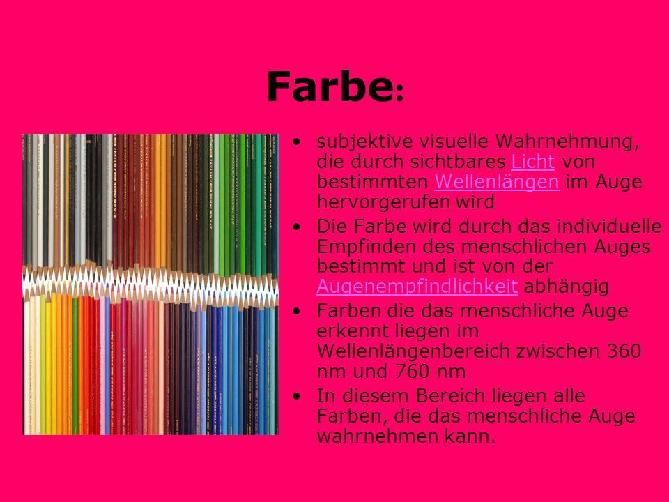 Farbe : subjektive visuelle Wahrnehmung, die durch sichtbares Licht von bestimmten Wellenlängen im Auge hervorgerufen wirdLichtWellenlängen Die Farbe