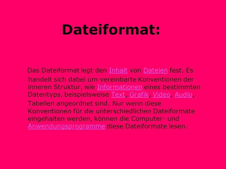 Dateiformat: Das Dateiformat legt den Inhalt von Dateien fest. EsInhaltDateien handelt sich dabei um vereinbarte Konventionen der inneren Struktur, wi