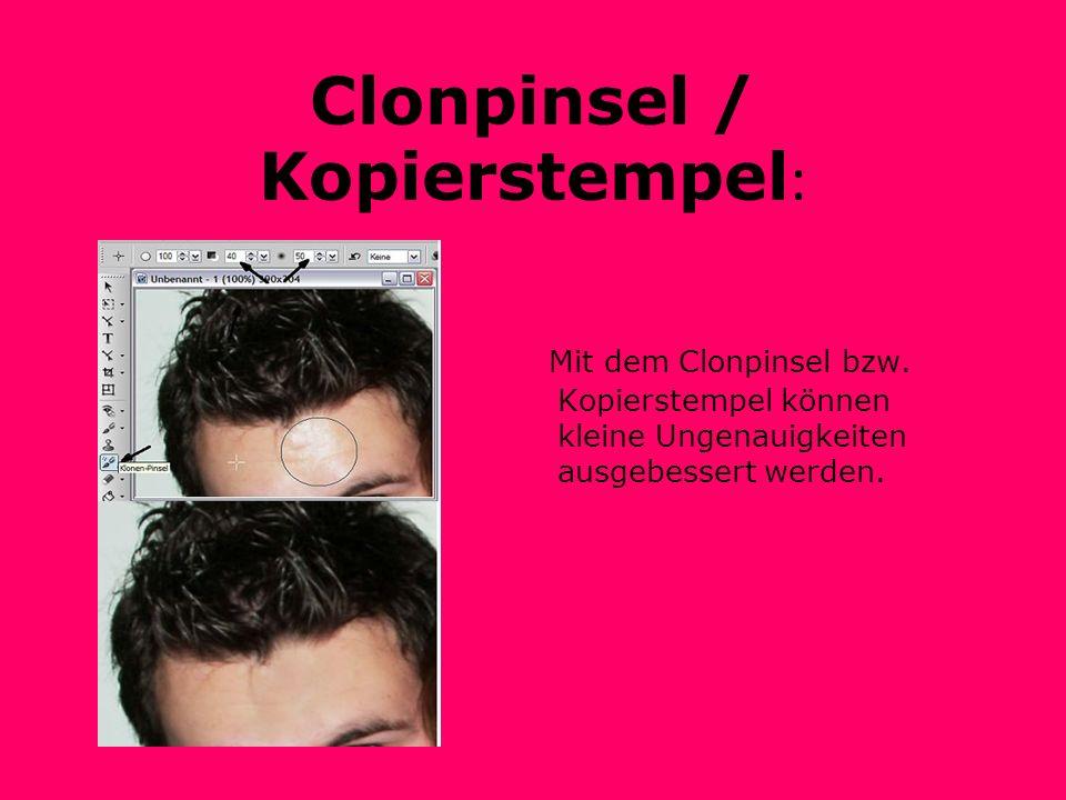 Clonpinsel / Kopierstempel : Mit dem Clonpinsel bzw. Kopierstempel können kleine Ungenauigkeiten ausgebessert werden.