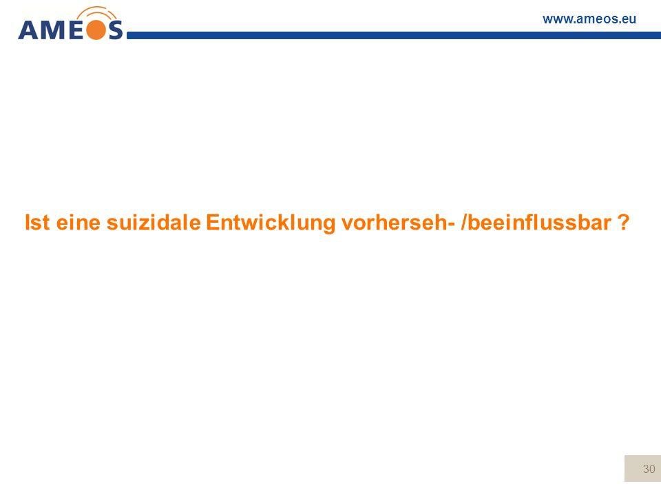 www.ameos.eu Ist eine suizidale Entwicklung vorherseh- /beeinflussbar ? 30