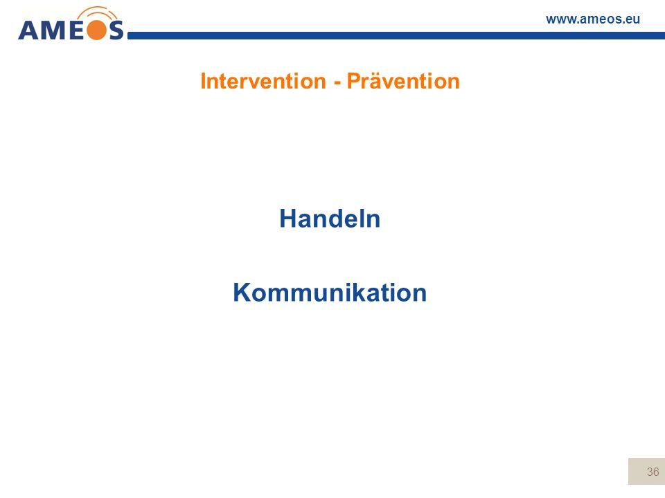 www.ameos.eu Intervention - Prävention Handeln Kommunikation 36