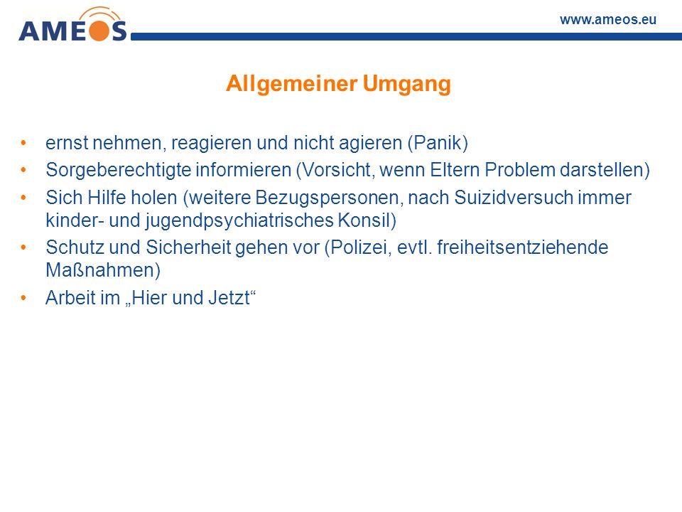 www.ameos.eu Allgemeiner Umgang ernst nehmen, reagieren und nicht agieren (Panik) Sorgeberechtigte informieren (Vorsicht, wenn Eltern Problem darstell