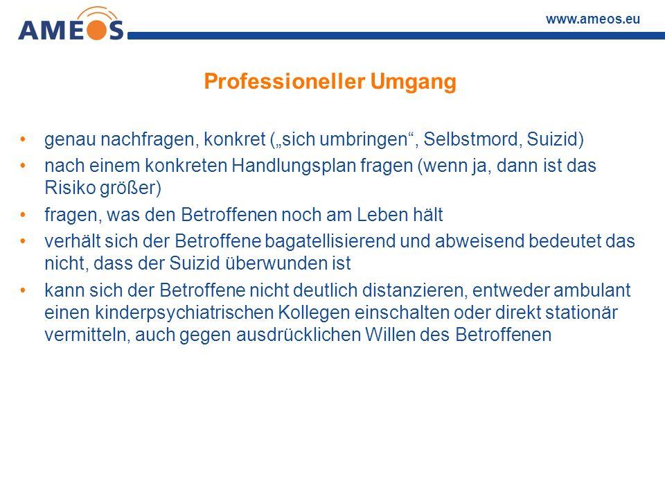 """www.ameos.eu Professioneller Umgang genau nachfragen, konkret (""""sich umbringen"""", Selbstmord, Suizid) nach einem konkreten Handlungsplan fragen (wenn j"""