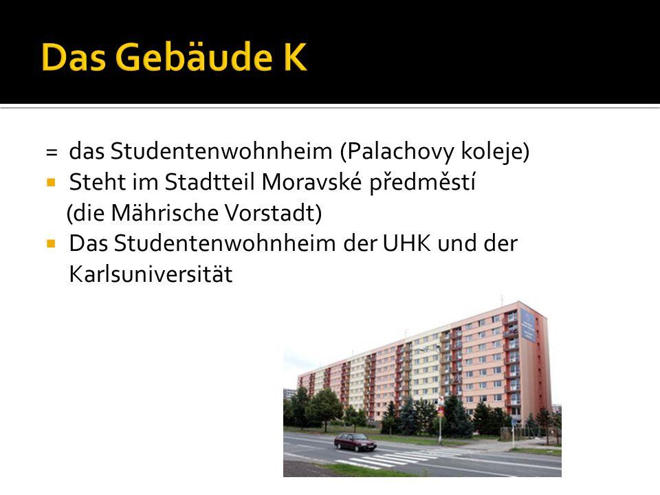 = das Studentenwohnheim (Palachovy koleje)  Steht im Stadtteil Moravské předměstí (die Mährische Vorstadt)  Das Studentenwohnheim der UHK und der Karlsuniversität