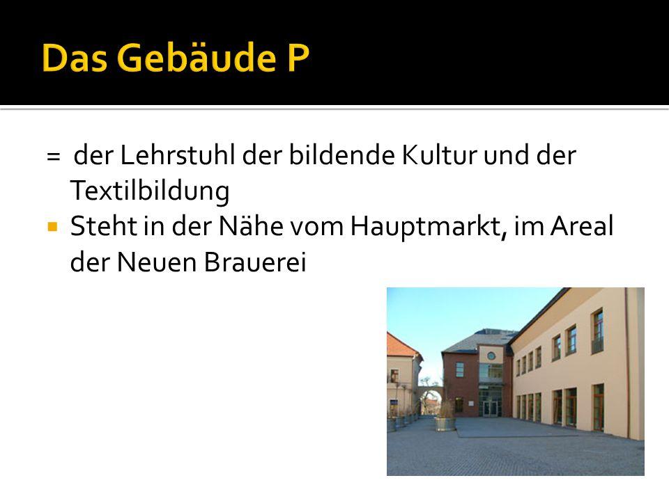= der Lehrstuhl der bildende Kultur und der Textilbildung  Steht in der Nähe vom Hauptmarkt, im Areal der Neuen Brauerei