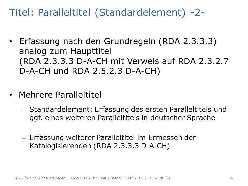 Titel: Paralleltitel (Standardelement) -2- Erfassung nach den Grundregeln (RDA 2.3.3.3) analog zum Haupttitel (RDA 2.3.3.3 D-A-CH mit Verweis auf RDA 2.3.2.7 D-A-CH und RDA 2.5.2.3 D-A-CH) Mehrere Paralleltitel – Standardelement: Erfassung des ersten Paralleltitels und ggf.