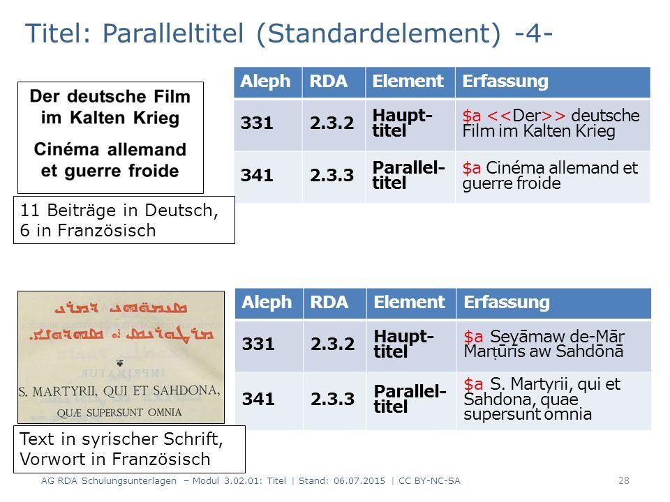 Titel: Paralleltitel (Standardelement) -4- AlephRDAElementErfassung 3312.3.2 Haupt- titel $a > deutsche Film im Kalten Krieg 3412.3.3 Parallel- titel $a Cinéma allemand et guerre froide 11 Beiträge in Deutsch, 6 in Französisch AlephRDAElementErfassung 3312.3.2 Haupt- titel $a Seyāmaw de-Mār Mar ṭ ūrīs aw Sahdōnā 3412.3.3 Parallel- titel $a S.