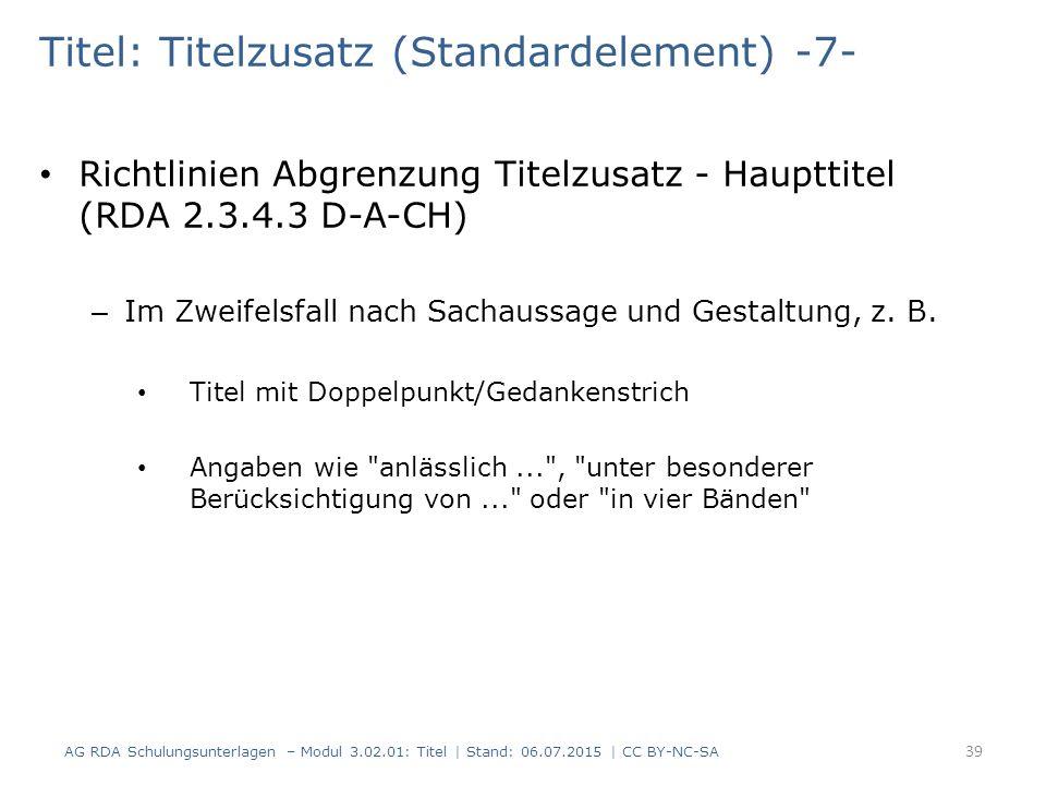 Titel: Titelzusatz (Standardelement) -7- Richtlinien Abgrenzung Titelzusatz - Haupttitel (RDA 2.3.4.3 D-A-CH) – Im Zweifelsfall nach Sachaussage und Gestaltung, z.