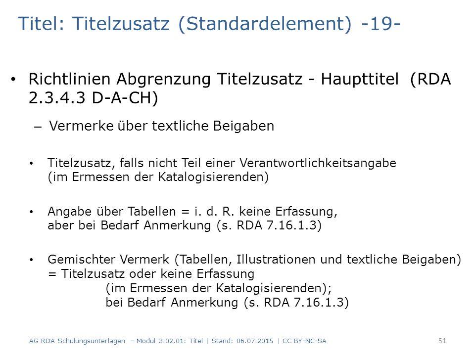 Titel: Titelzusatz (Standardelement) -19- Richtlinien Abgrenzung Titelzusatz - Haupttitel (RDA 2.3.4.3 D-A-CH) – Vermerke über textliche Beigaben Titelzusatz, falls nicht Teil einer Verantwortlichkeitsangabe (im Ermessen der Katalogisierenden) Angabe über Tabellen = i.