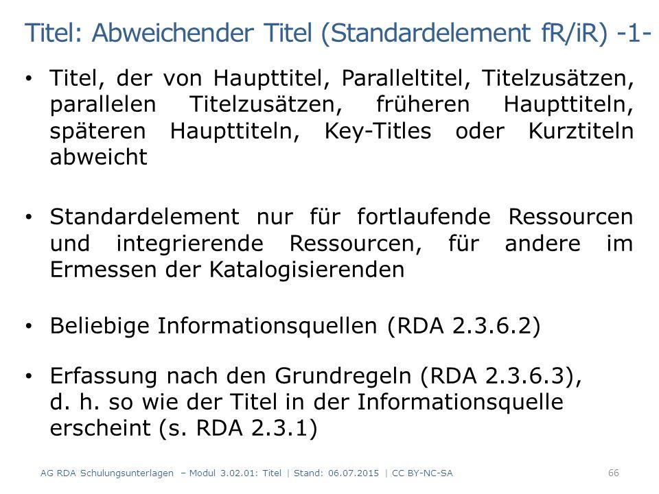 Titel: Abweichender Titel (Standardelement fR/iR) -1- Titel, der von Haupttitel, Paralleltitel, Titelzusätzen, parallelen Titelzusätzen, früheren Haupttiteln, späteren Haupttiteln, Key-Titles oder Kurztiteln abweicht Standardelement nur für fortlaufende Ressourcen und integrierende Ressourcen, für andere im Ermessen der Katalogisierenden Beliebige Informationsquellen (RDA 2.3.6.2) Erfassung nach den Grundregeln (RDA 2.3.6.3), d.