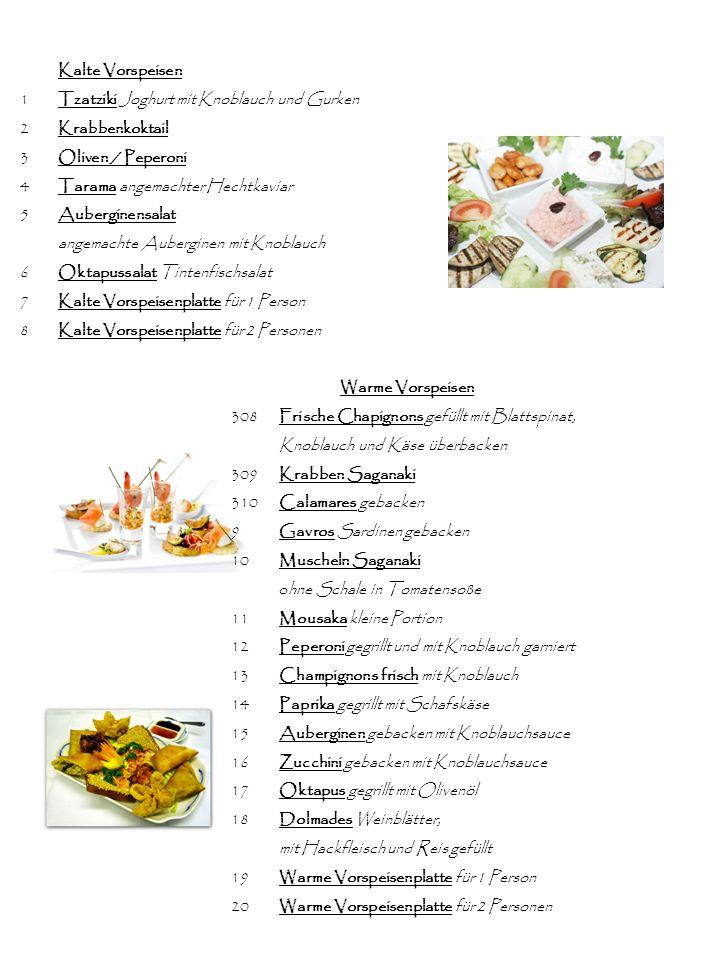 Kalte Vorspeisen 1 Tzatziki Joghurt mit Knoblauch und Gurken 2Krabbenkoktail 3Oliven / Peperoni 4Tarama angemachter Hechtkaviar 5Auberginensalat angem