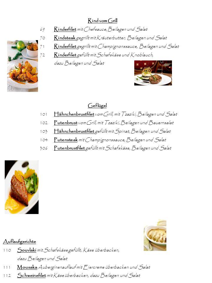 Rind vom Grill 69Rinderfilet mit Chefsauce, Beilagen und Salat 70Rindsteak gegrillt mit Kräuterbutter, Beilagen und Salat 71Rinderfilet gegrillt mit C