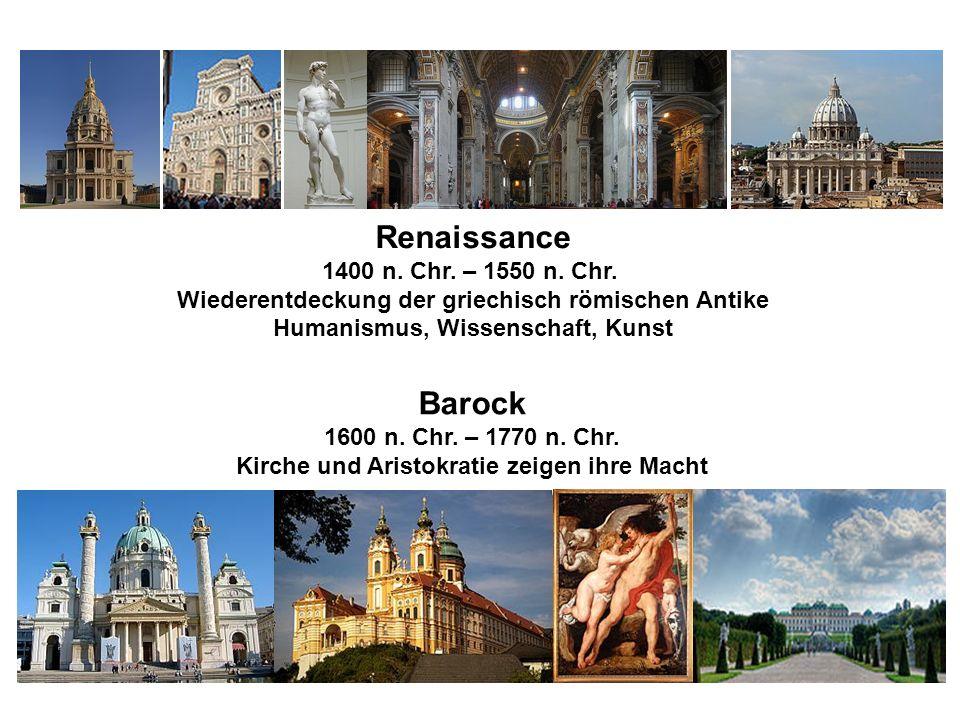 Renaissance 1400 n. Chr. – 1550 n. Chr. Wiederentdeckung der griechisch römischen Antike Humanismus, Wissenschaft, Kunst Barock 1600 n. Chr. – 1770 n.