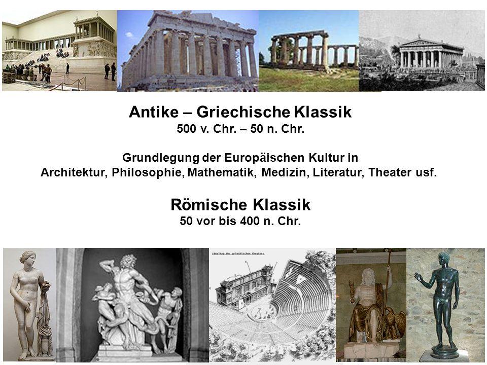 Antike – Griechische Klassik 500 v. Chr. – 50 n. Chr. Grundlegung der Europäischen Kultur in Architektur, Philosophie, Mathematik, Medizin, Literatur,