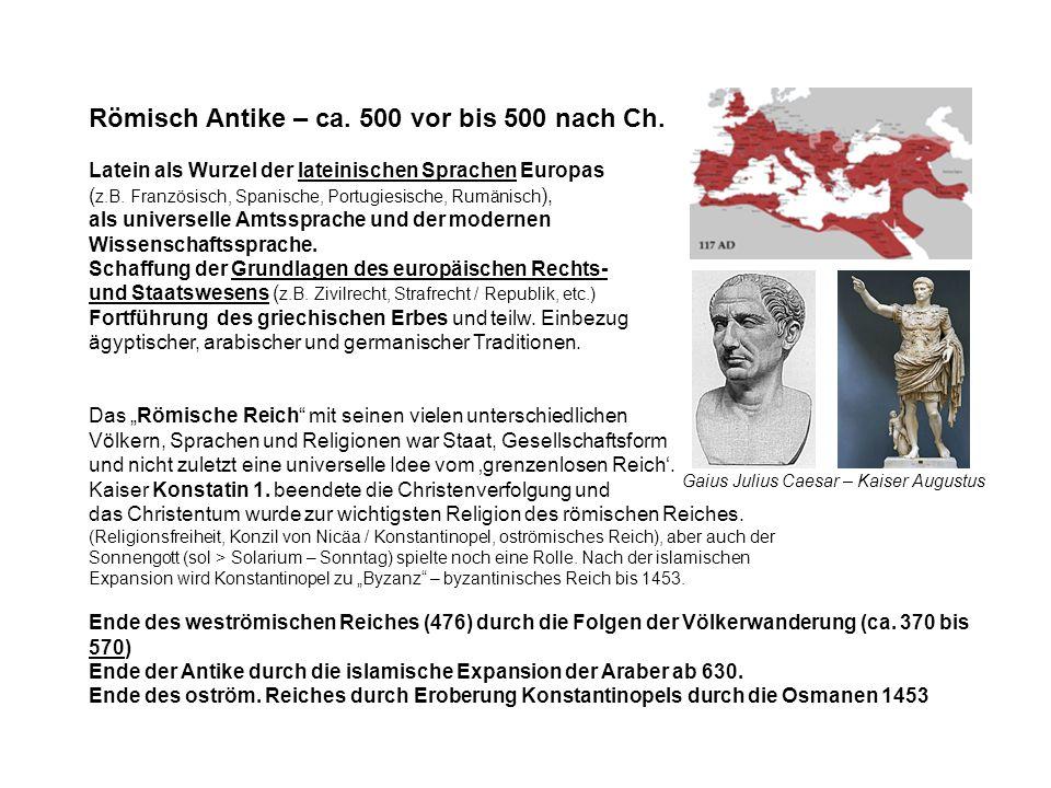 Römisch Antike – ca. 500 vor bis 500 nach Ch. Latein als Wurzel der lateinischen Sprachen Europas ( z.B. Französisch, Spanische, Portugiesische, Rumän