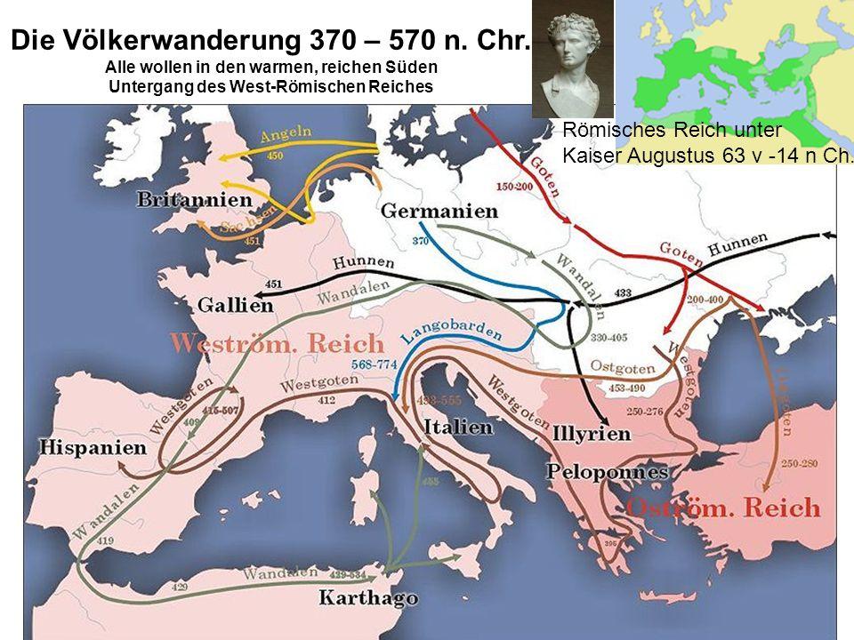 Die Völkerwanderung 370 – 570 n. Chr. Alle wollen in den warmen, reichen Süden Untergang des West-Römischen Reiches Römisches Reich unter Kaiser Augus
