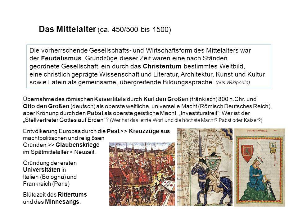 Das Mittelalter (ca. 450/500 bis 1500) Die vorherrschende Gesellschafts- und Wirtschaftsform des Mittelalters war der Feudalismus. Grundzüge dieser Ze