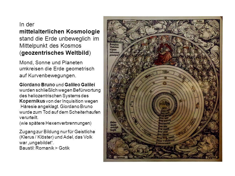 In der mittelalterlichen Kosmologie stand die Erde unbeweglich im Mittelpunkt des Kosmos (geozentrisches Weltbild) Mond, Sonne und Planeten umkreisen