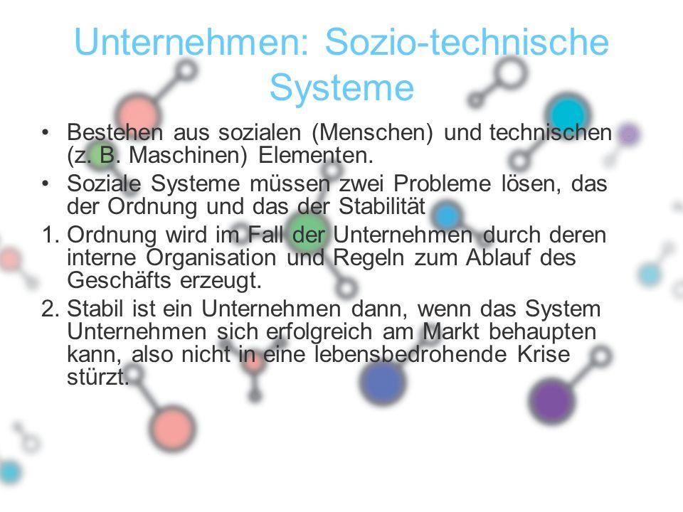 Unternehmen: Sozio-technische Systeme Bestehen aus sozialen (Menschen) und technischen (z.