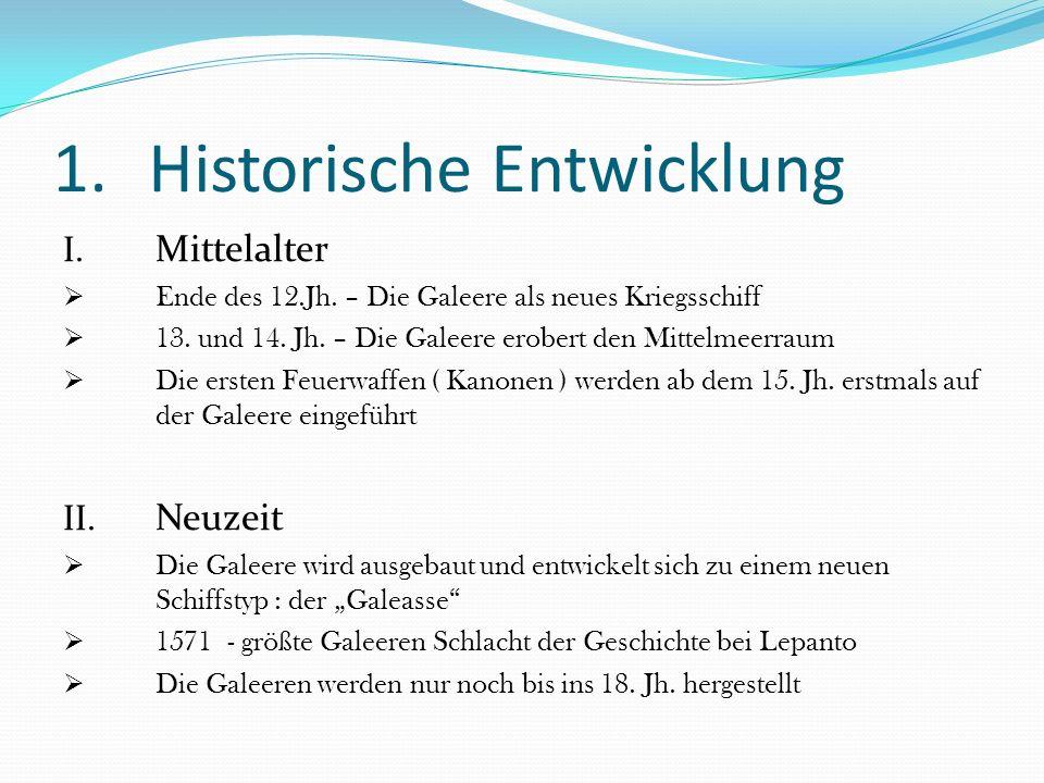 1.Historische Entwicklung I. Mittelalter  Ende des 12.Jh. – Die Galeere als neues Kriegsschiff  13. und 14. Jh. – Die Galeere erobert den Mittelmeer