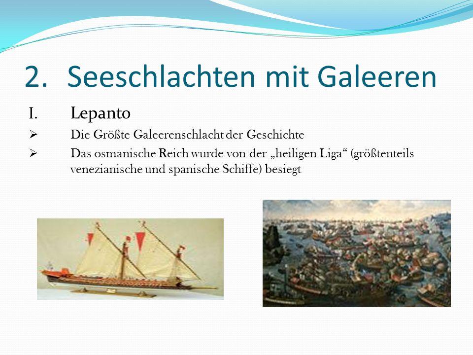 """2.Seeschlachten mit Galeeren I. Lepanto  Die Größte Galeerenschlacht der Geschichte  Das osmanische Reich wurde von der """"heiligen Liga"""" (größtenteil"""