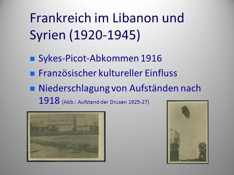 Frankreich im Libanon und Syrien (1920-1945) Sykes-Picot-Abkommen 1916 Französischer kultureller Einfluss Niederschlagung von Aufständen nach 1918 (Abb.: Aufstand der Drusen 1925-27)