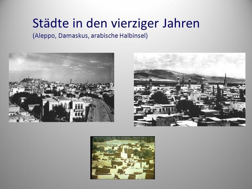 Städte in den vierziger Jahren (Aleppo, Damaskus, arabische Halbinsel)
