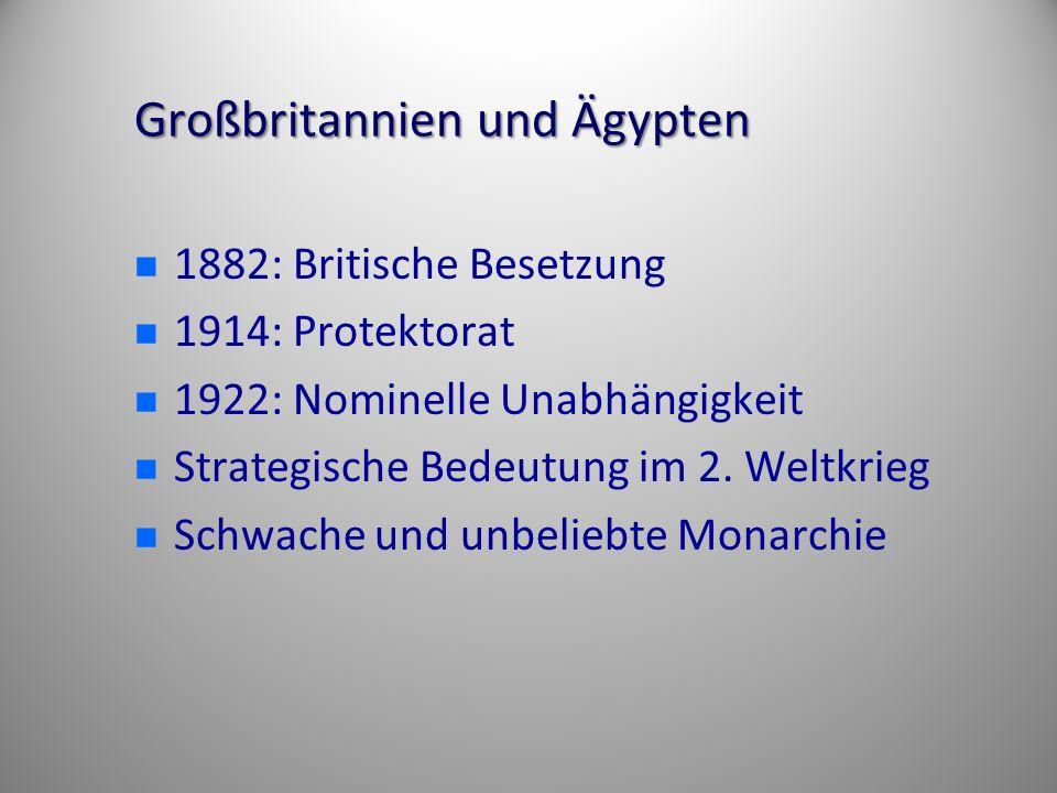 Großbritannien und Ägypten 1882: Britische Besetzung 1914: Protektorat 1922: Nominelle Unabhängigkeit Strategische Bedeutung im 2.
