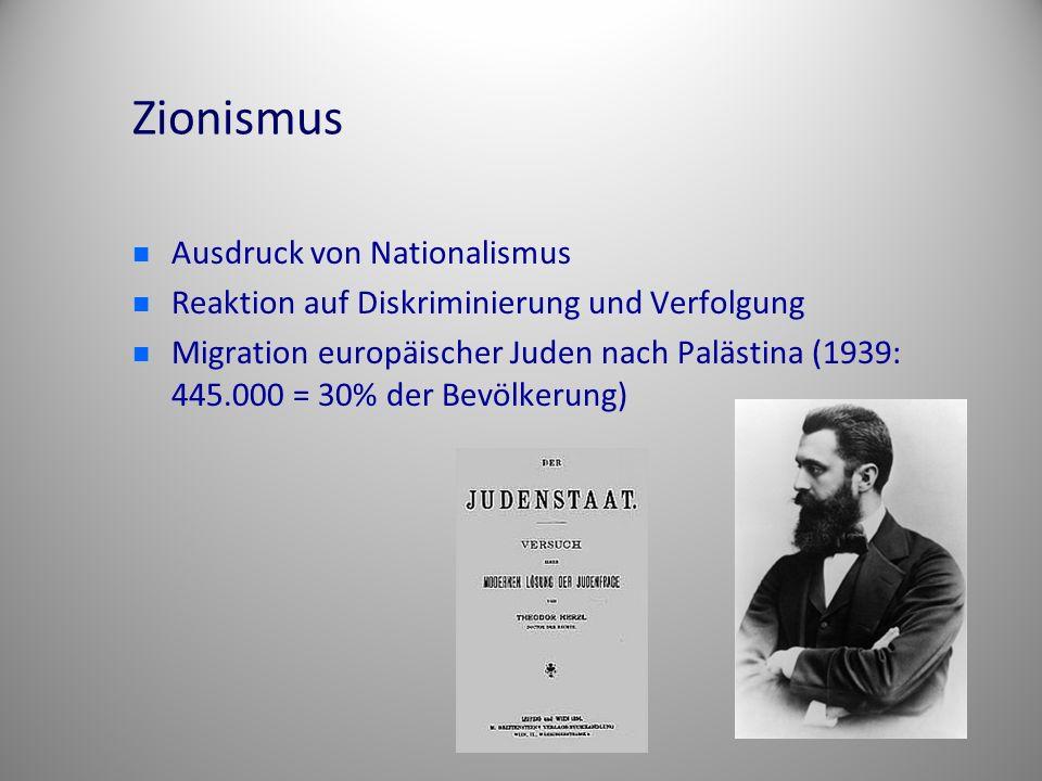 Zionismus Ausdruck von Nationalismus Reaktion auf Diskriminierung und Verfolgung Migration europäischer Juden nach Palästina (1939: 445.000 = 30% der Bevölkerung)