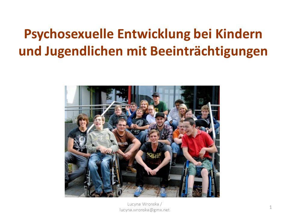 Psychosexuelle Entwicklung bei Kindern und Jugendlichen mit Beeinträchtigungen Lucyna Wronska / lucyna.wronska@gmx.net 1
