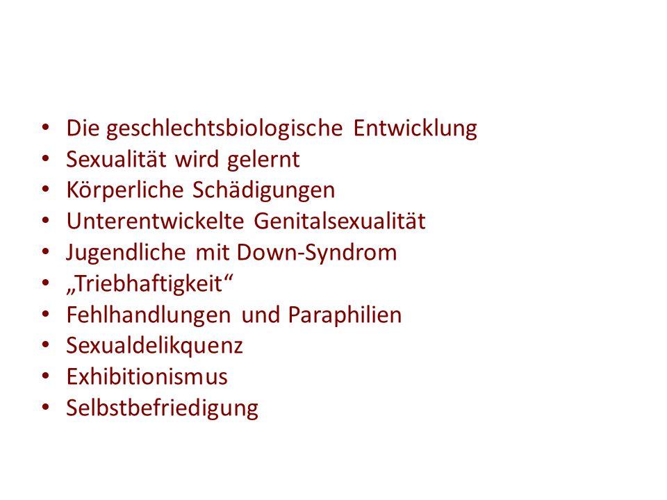 Die geschlechtsbiologische Entwicklung Sexualität wird gelernt Körperliche Schädigungen Unterentwickelte Genitalsexualität Jugendliche mit Down-Syndro