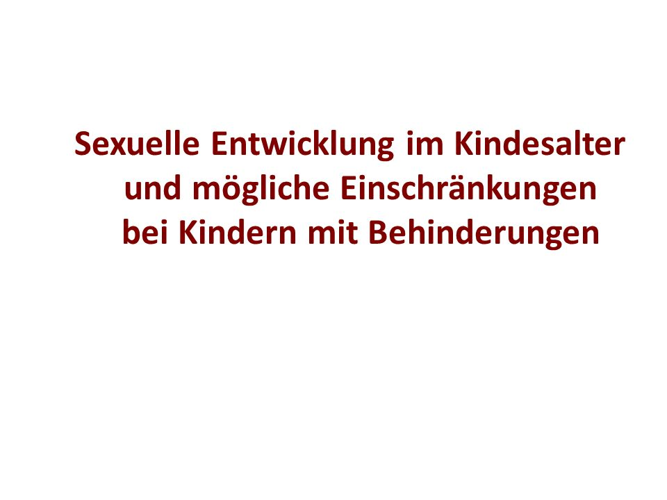 Sexuelle Entwicklung im Kindesalter und mögliche Einschränkungen bei Kindern mit Behinderungen