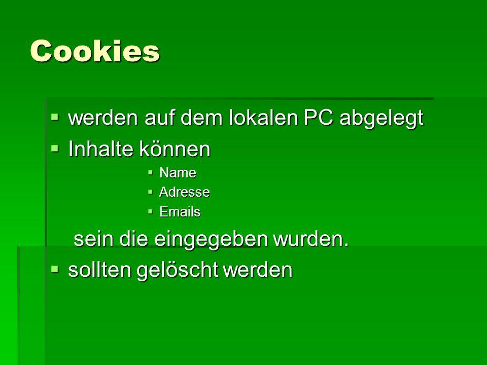 Cookies  werden auf dem lokalen PC abgelegt  Inhalte können  Name  Adresse  Emails sein die eingegeben wurden.