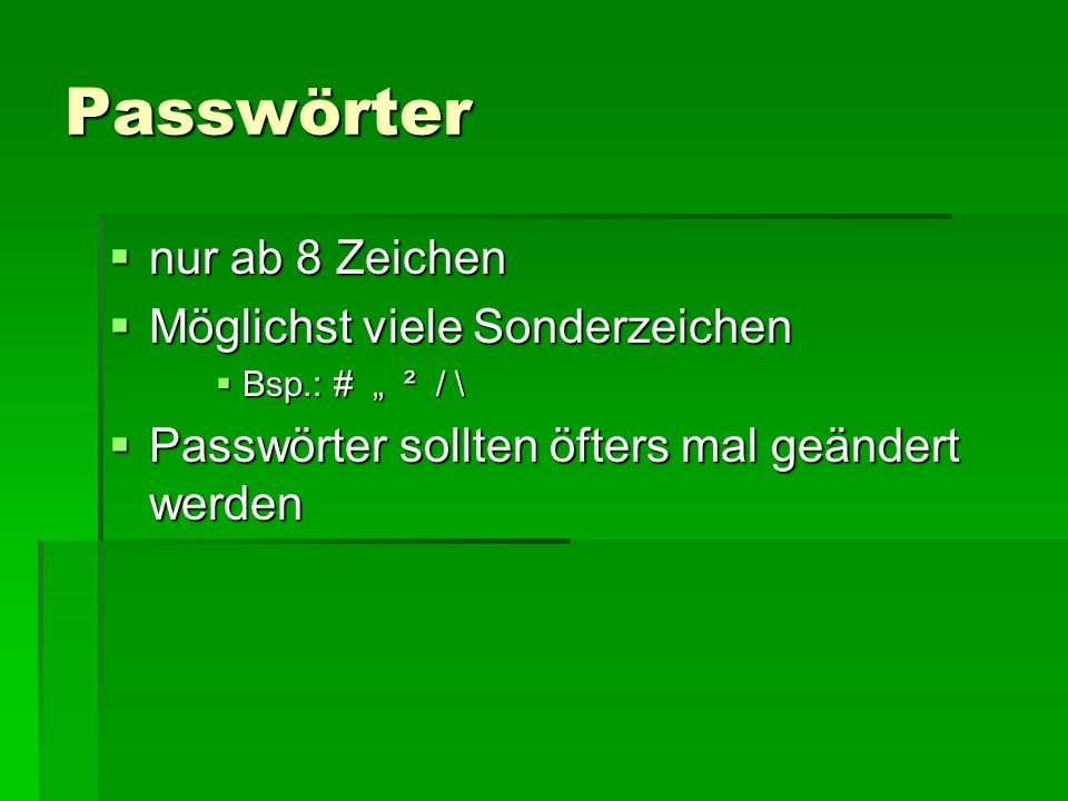 """Passwörter  nur ab 8 Zeichen  Möglichst viele Sonderzeichen  Bsp.: # """" ² / \  Passwörter sollten öfters mal geändert werden"""