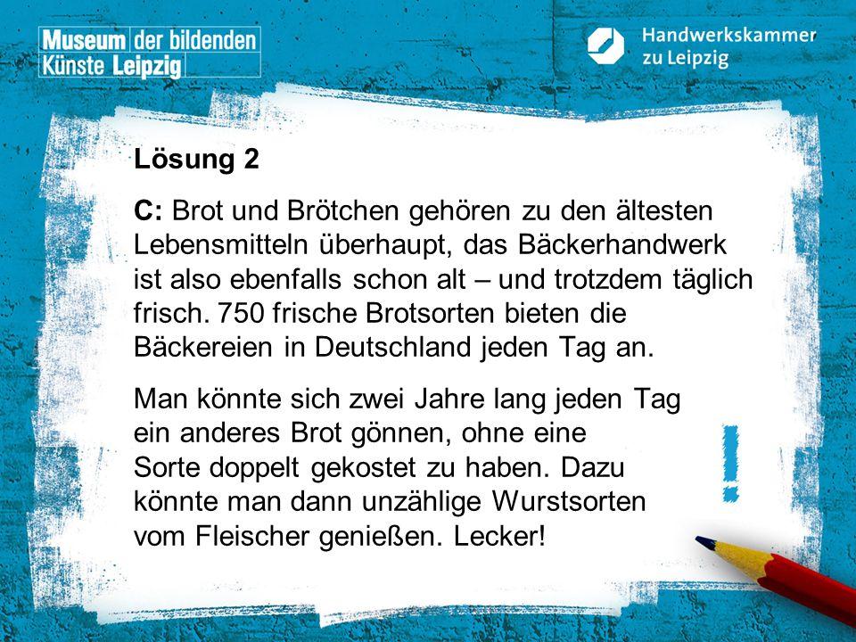 © Handwerkskammer zu Leipzig, Dresdner Straße 11/13, 04103 Leipzig Lösung 2 C: Brot und Brötchen gehören zu den ältesten Lebensmitteln überhaupt, das