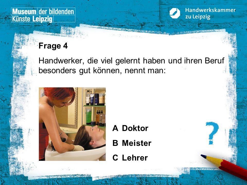 © Handwerkskammer zu Leipzig, Dresdner Straße 11/13, 04103 Leipzig Frage 4 Handwerker, die viel gelernt haben und ihren Beruf besonders gut können, ne