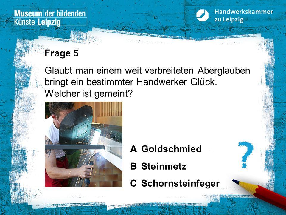 © Handwerkskammer zu Leipzig, Dresdner Straße 11/13, 04103 Leipzig Frage 5 Glaubt man einem weit verbreiteten Aberglauben bringt ein bestimmter Handwe