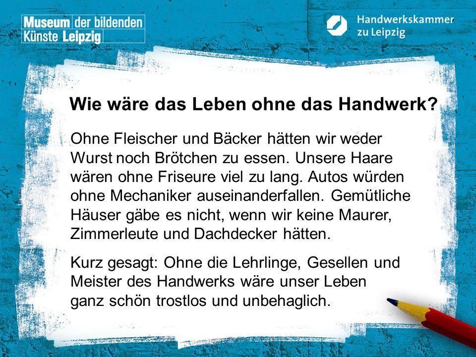 © Handwerkskammer zu Leipzig, Dresdner Straße 11/13, 04103 Leipzig Lösung 3 A: Arbeitsplätze von Handwerkern sind an vielen Orten zu finden.