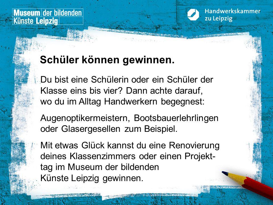 © Handwerkskammer zu Leipzig, Dresdner Straße 11/13, 04103 Leipzig Du bist eine Schülerin oder ein Schüler der Klasse eins bis vier? Dann achte darauf