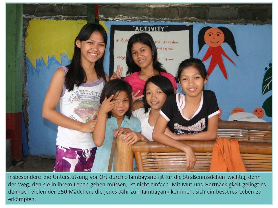 Insbesondere die Unterstützung vor Ort durch »Tambayan« ist für die Straßenmädchen wichtig, denn der Weg, den sie in ihrem Leben gehen müssen, ist nic