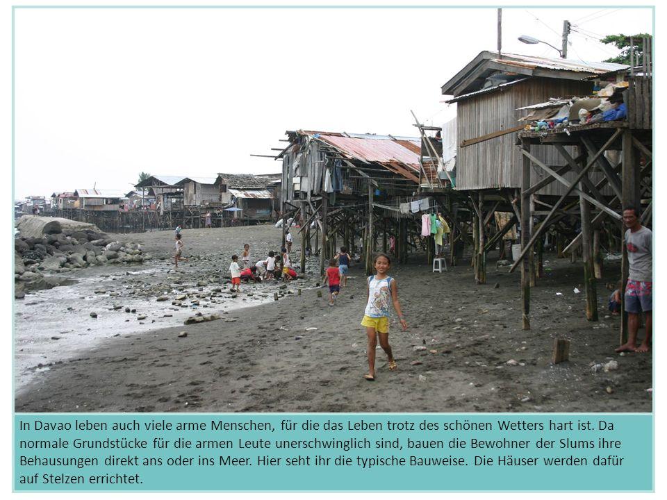 In Davao leben auch viele arme Menschen, für die das Leben trotz des schönen Wetters hart ist. Da normale Grundstücke für die armen Leute unerschwingl