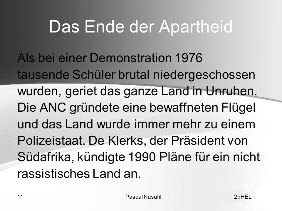 Pascal Nasahl112bHEL Das Ende der Apartheid Als bei einer Demonstration 1976 tausende Schüler brutal niedergeschossen wurden, geriet das ganze Land in