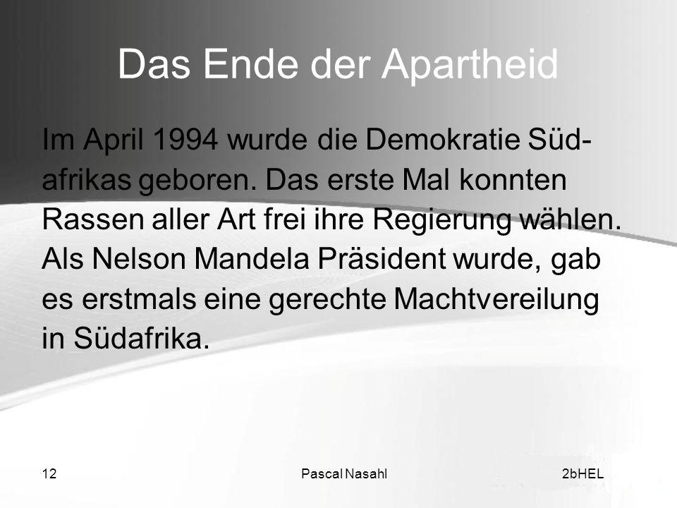 Pascal Nasahl122bHEL Das Ende der Apartheid Im April 1994 wurde die Demokratie Süd- afrikas geboren. Das erste Mal konnten Rassen aller Art frei ihre