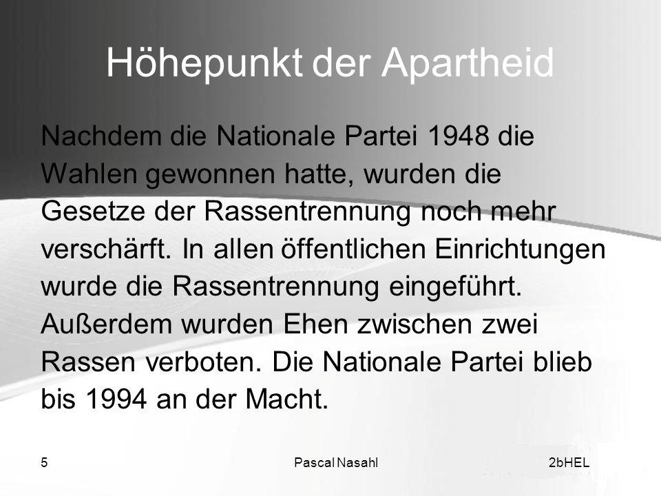 Pascal Nasahl52bHEL Höhepunkt der Apartheid Nachdem die Nationale Partei 1948 die Wahlen gewonnen hatte, wurden die Gesetze der Rassentrennung noch me