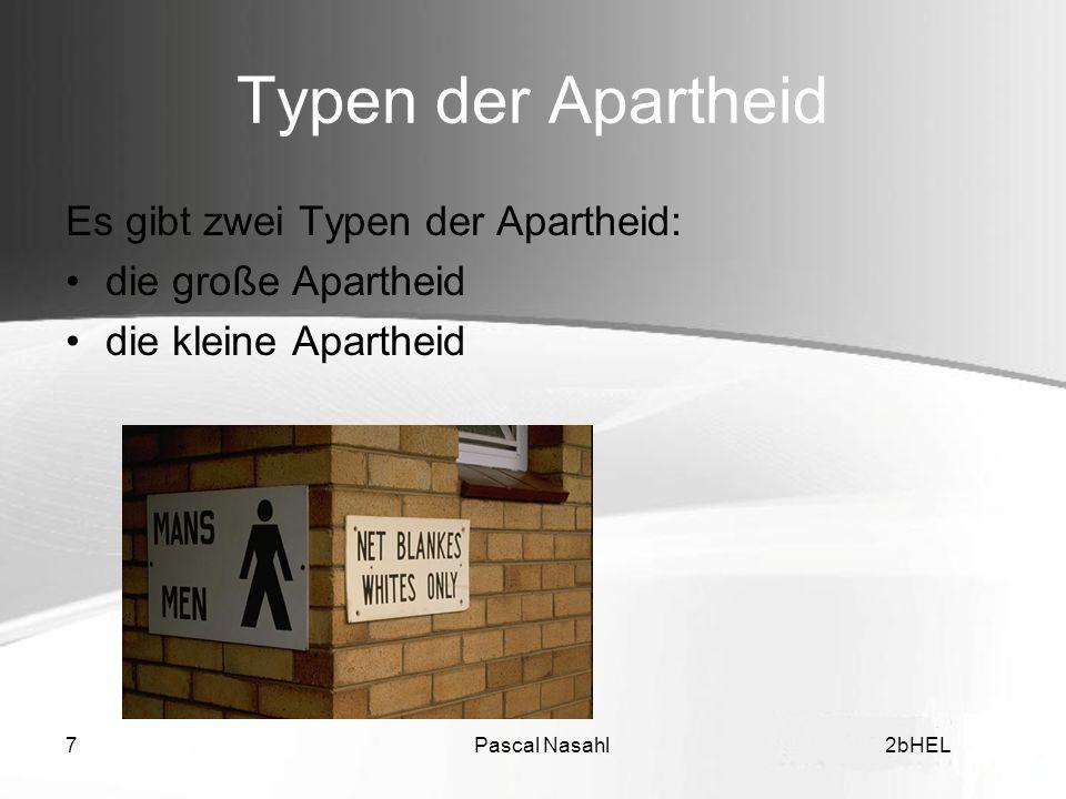 Pascal Nasahl72bHEL Typen der Apartheid Es gibt zwei Typen der Apartheid: die große Apartheid die kleine Apartheid