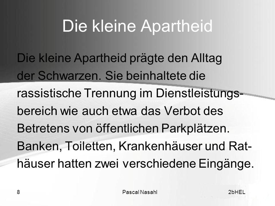 Pascal Nasahl82bHEL Die kleine Apartheid Die kleine Apartheid prägte den Alltag der Schwarzen. Sie beinhaltete die rassistische Trennung im Dienstleis