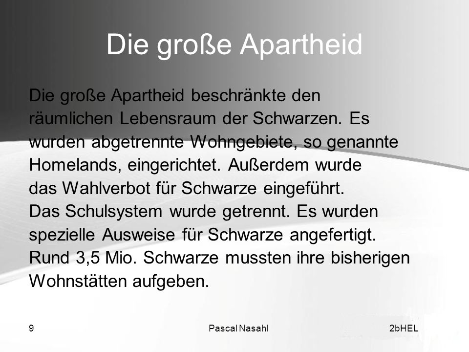 Pascal Nasahl102bHEL Widerstand der Schwarzen Da es wegen eines generellen Wahl- und Streikverbots für Nicht-Weiße keine Möglichkeiten für politischen Protest gab, wurden 1912 der ANC sowie weitere Widerstandsbewegungen gegründet.