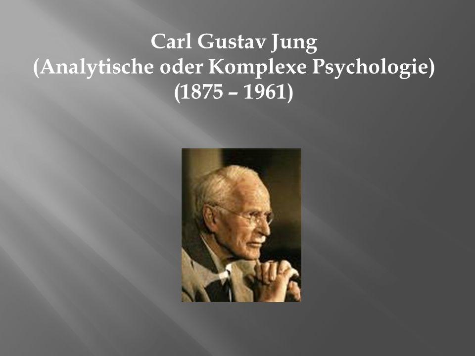 Carl Gustav Jung (Analytische oder Komplexe Psychologie) (1875 – 1961)