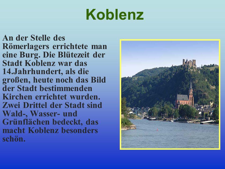 Koblenz An der Stelle des Römerlagers errichtete man eine Burg. Die Blütezeit der Stadt Koblenz war das 14.Jahrhundert, als die großen, heute noch das