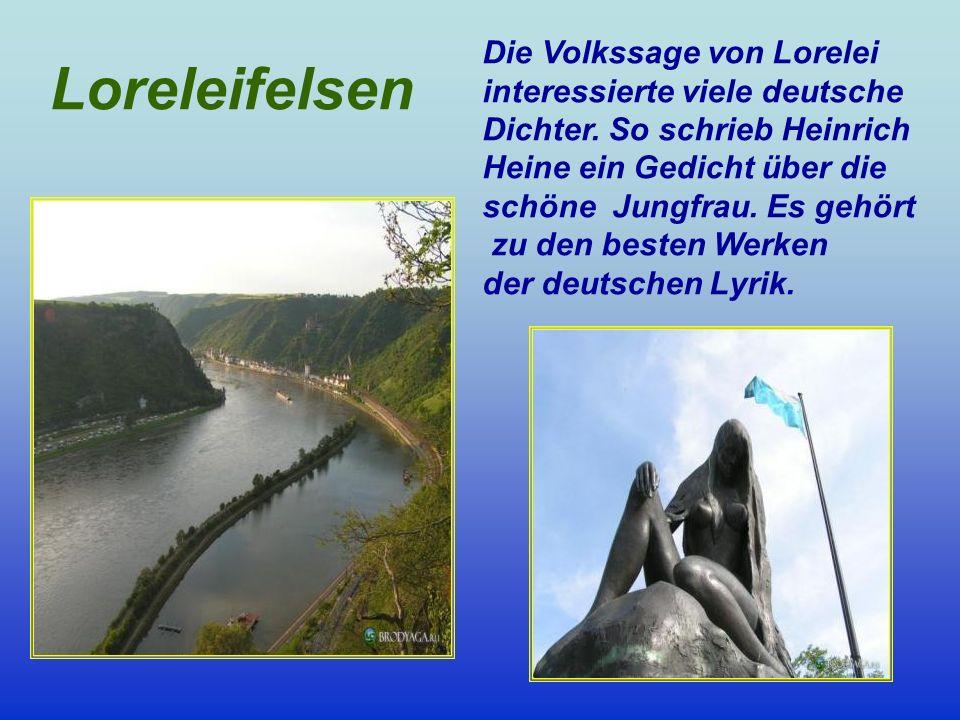 Loreleifelsen Die Volkssage von Lorelei interessierte viele deutsche Dichter. So schrieb Heinrich Heine ein Gedicht über die schöne Jungfrau. Es gehör